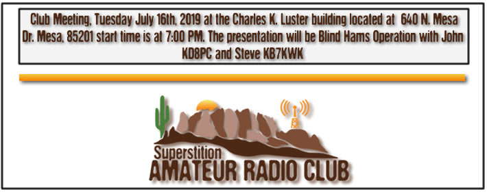 Superstition ARC June Club Meeting - July 16th, 2019 at 640 N. Mesa Drive at the Charles K. Luster Building - From 7:00 PM to 9:00 PM - The monthly presentation for July will be on Blind Hams given by John KD8PC and Steve KB7KWK. John will explain how he does what he does.
