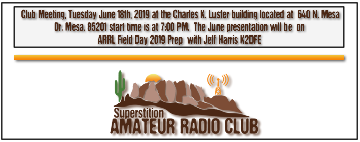 Superstition ARC June Club Meeting - June 18th, 2019 at 640 N. Mesa Drive at the Charles K. Luster Building - From 7:00 PM to 9:00 PM - The monthly presentation for June will be Field Day Preperation given by Jeff K2DFE...