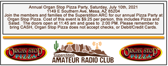 Superstition ARC Annual Pizza Party at Organ Stop Pizza located at; 1149 East Southern Ave. Mesa, AZ. 85204 on Saturday July 20th, 2019 from 11:45 AM to 2:00 PM - Hope you can make it...